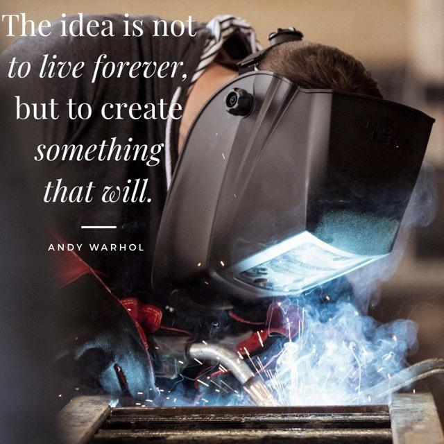"""""""The idea is not to live forever, but to create something that will."""""""
